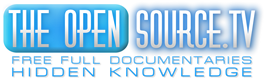 The Open Source.TV - Hidden Knowledge Revealed - Free Full Documentaries