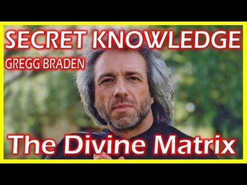 Gregg Braden - Secret Ancient Knowledge: Gregg Braden - The Divine Matrix